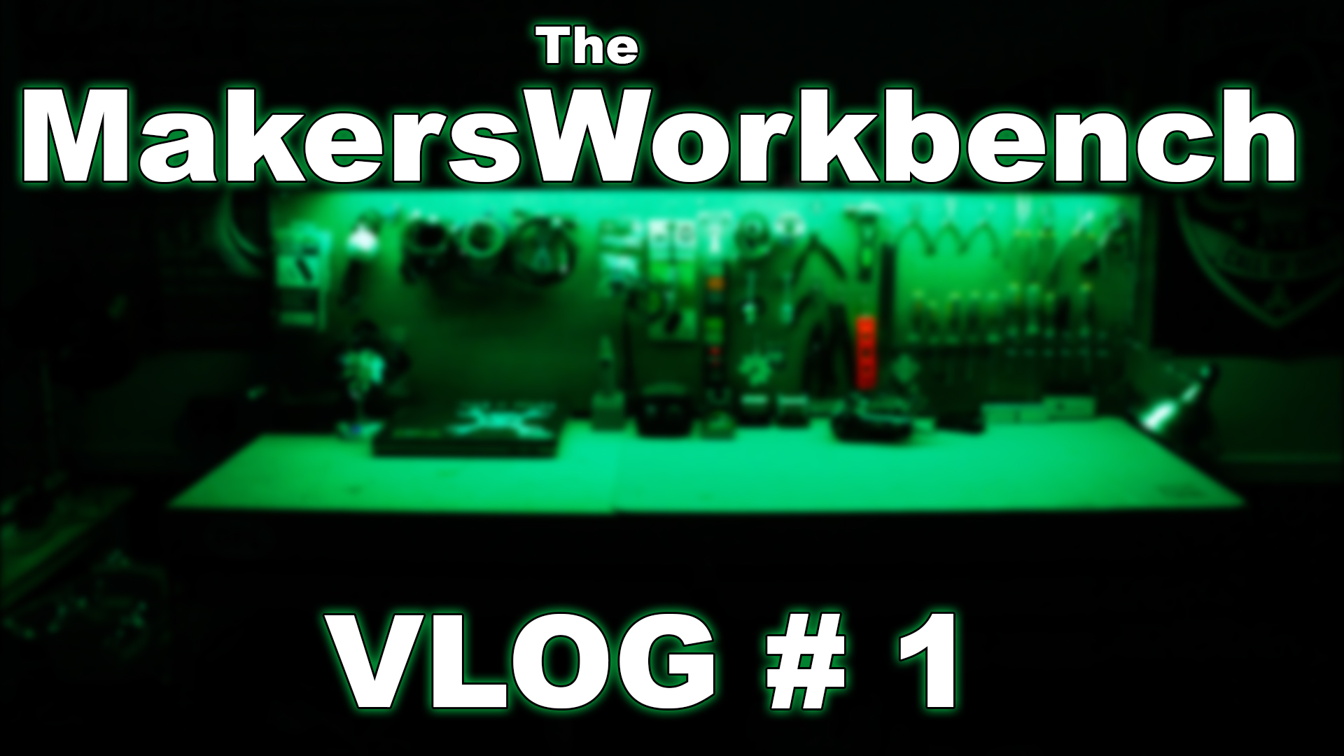 TheMakersWorkbench VLOG